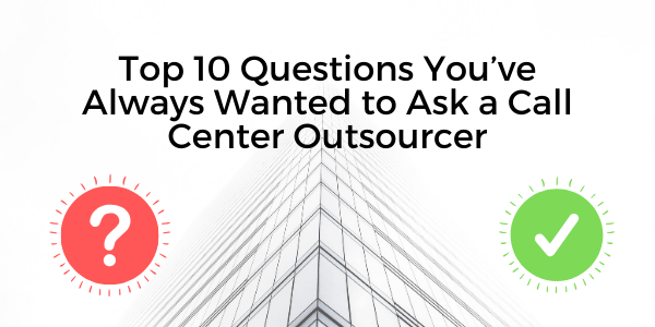Top-10-Questions-You%u2019ve-Always-Wanted-to-Ask-a-Call-Center-Outsourcer_1